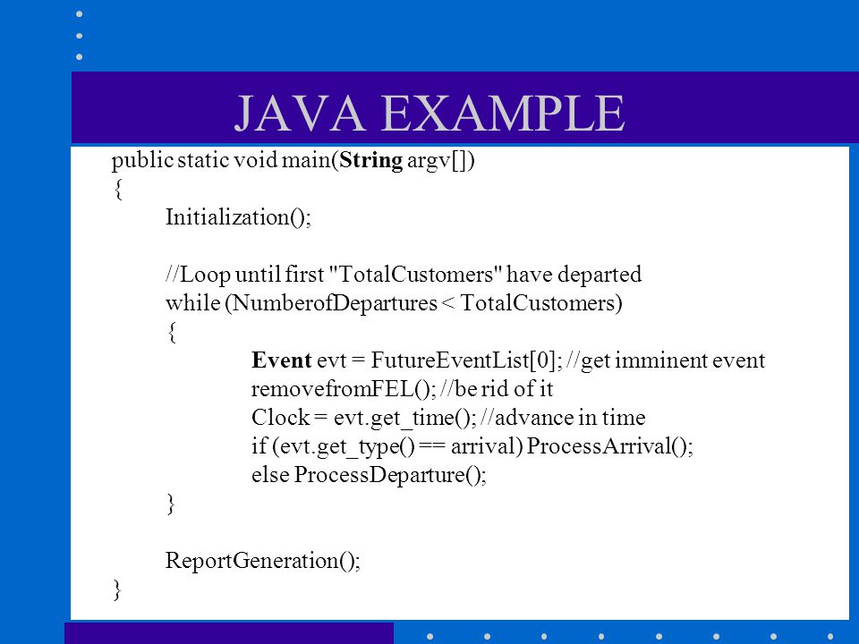 JAVA EXAMPLE public static void main(String argv[]) {